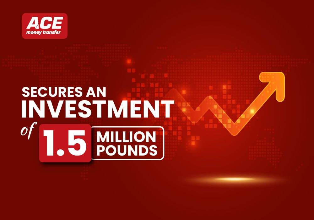 ACE Money Transfer Secure an Investment of 1.5 Million Pounds