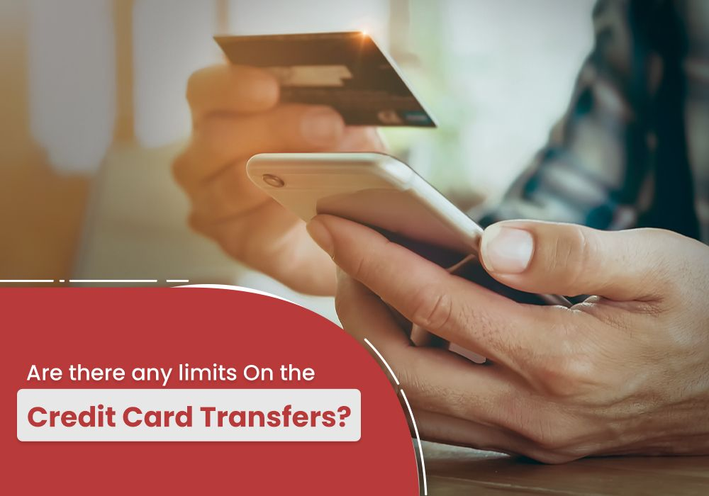 Are there any limits On the Credit Card Transfers?