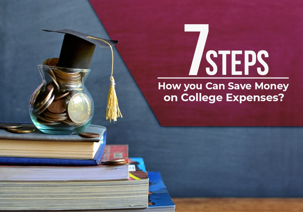 How You Can Save Money on College Expenses? Seven Steps