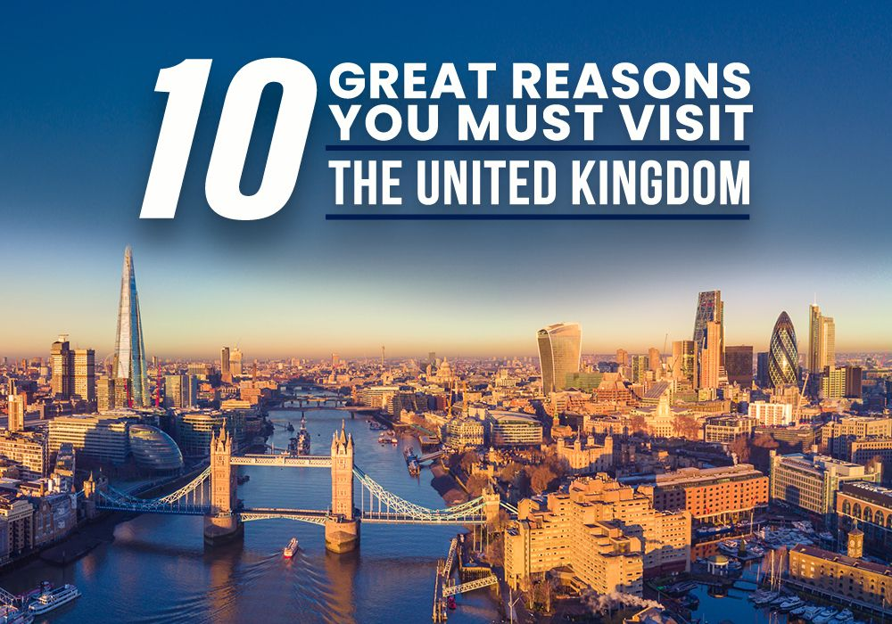 Ten Great Reasons You Must Visit The United Kingdom
