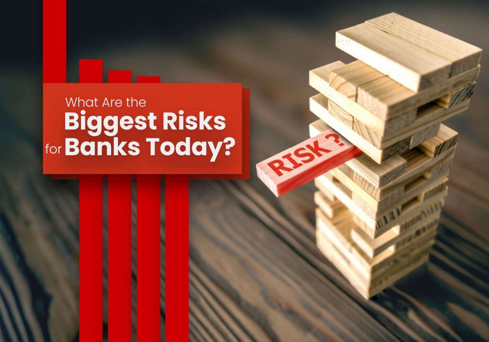 What Are the Biggest Risks for Banks & Their Solutions?